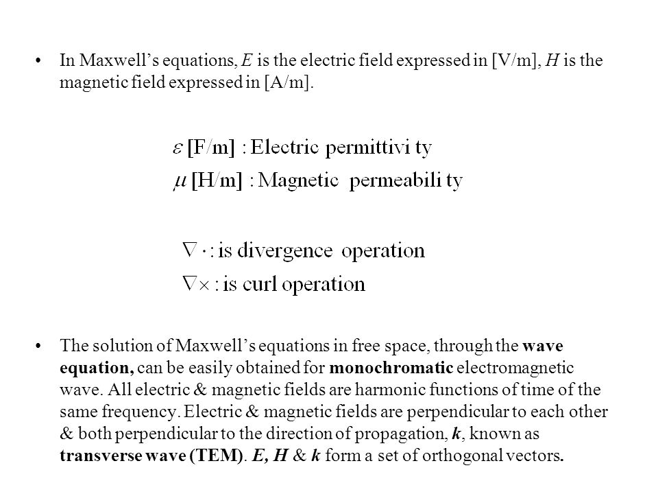 In Maxwell's equations, E is the electric field expressed in [V/m], H is the magnetic field expressed in [A/m].